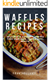 Waffles Recipes Cookbook: 100 Delicious & Nutrient Improve Your Emotional and Physical Health