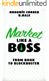 Market Like a Boss: From Book to Blockbuster (English Edition)