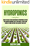 Hydroponics: Guide to Build your Inexpensive Hydroponic System for Garden Growing Tasty Vegetables, Fruits and Herbs at Home Without Soil Quickly and Easy (Innovative Gardening Book 1)