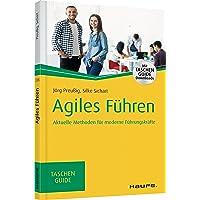 Agiles Führen: Aktuelle Methoden für moderne Führungskräfte (Haufe TaschenGuide, Band 318)