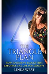 The Triangle Plan: How To Remove The Blocks That Sabotage The Life You Deserve Kindle Edition