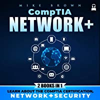 CompTIA Network+: 2 Books in 1: Learn About the CompTIA Certification, Network+Security