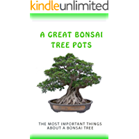 A Great Bonsai Tree Pots: The Most Important Things About a Bonsai Tree (English Edition)