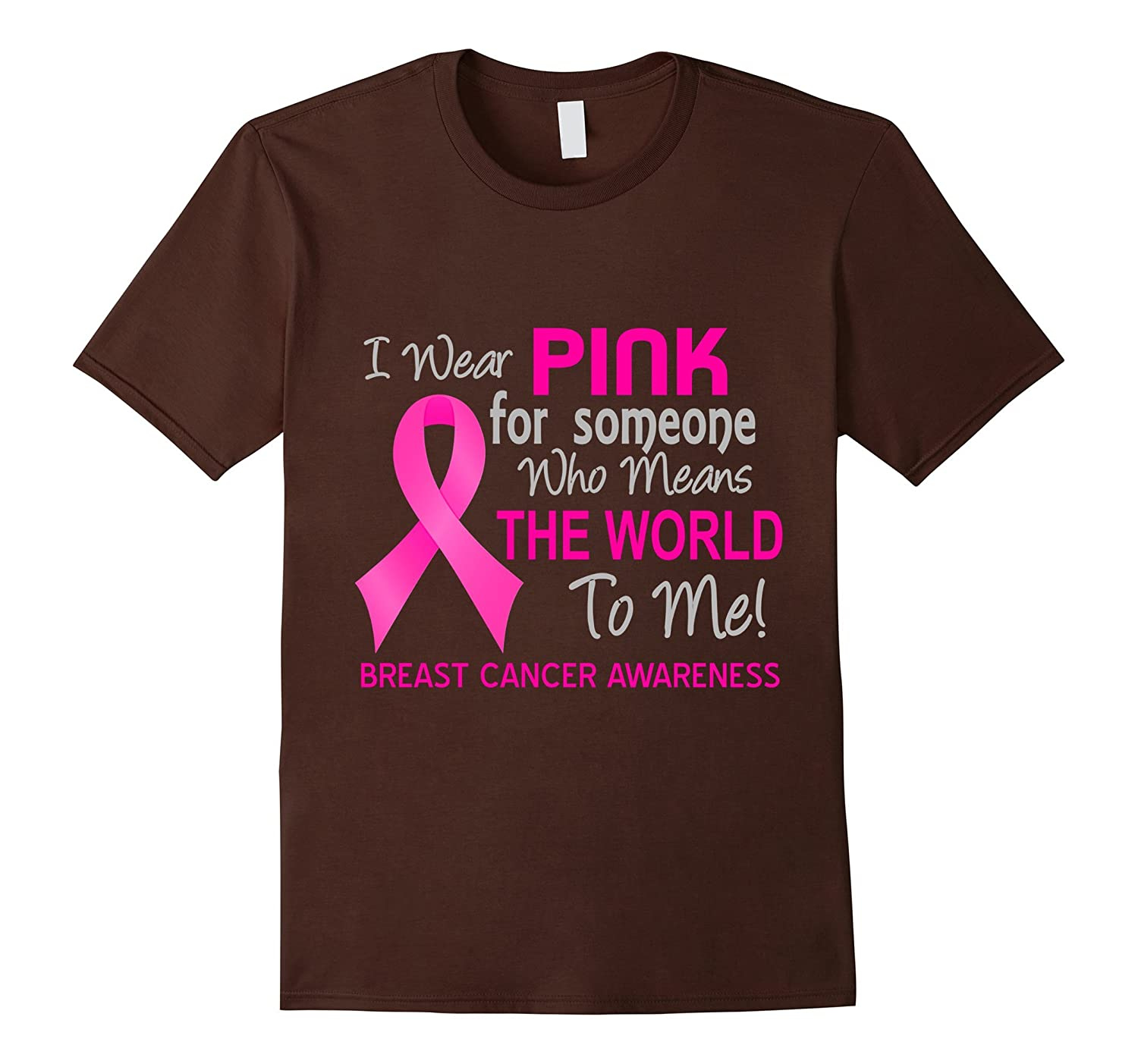 Breast Cancer T-Shirt Pink For Someone Who Means World To Me-T-Shirt