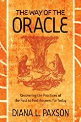 The Way of the Oracle: Recovering the Practices of the Past to Find Answers for Today Kindle Edition