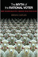 The Myth of the Rational Voter: Why Democracies Choose Bad Policies - New Edition Kindle Edition