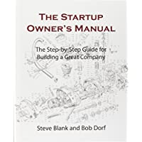 The Startup Owner's Manual: The Step-By-Step Guide for Building a Great Company: 1