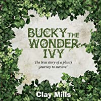 Bucky the Wonder Ivy: The true story of a plant's journey to survive! (1)