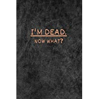 I'm dead now what?: very useful Record Book to record all the important informations, Lined Notebook, Journal Gift, 6x9, 110 Pages, Soft Cover, Matte Finish