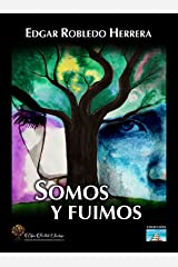 Somos y fuimos: Novela de color y pasión (Spanish Edition) Kindle Edition