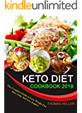 KETO DIET COOKBOOK 2019: The Complete Guide to Lose Weight Fast, Save Time and Live happier