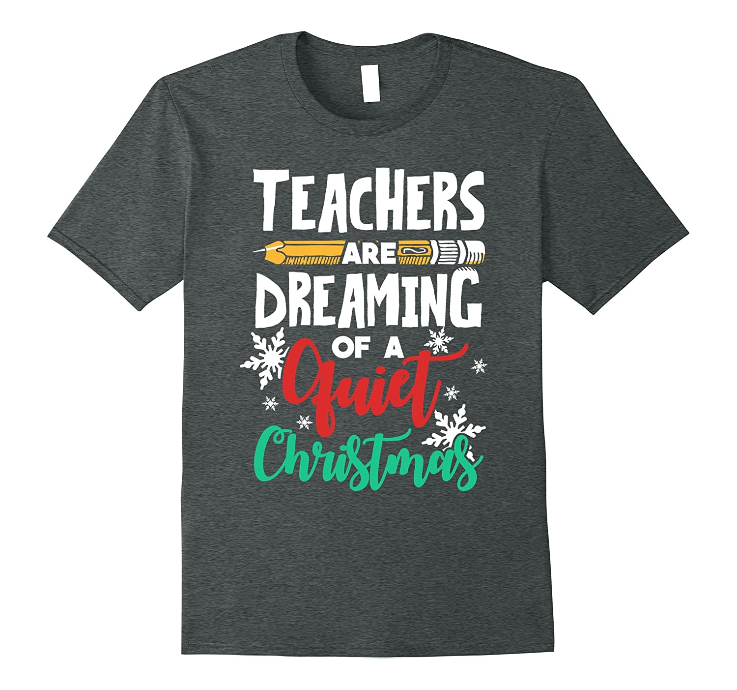 Teachers Are Dreaming of a Quiet Christmas Break T-Shirt-FL