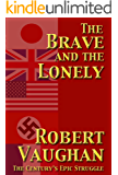 The Brave and the Lonely - The Century's Epic Struggle (The War Torn Book 1)