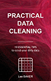 Practical Data Cleaning: 19 Essential Tips to Scrub Your Dirty Data (Bite-Size Stats Book 5)