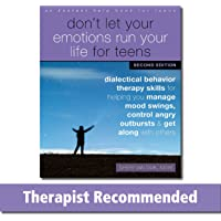 Don't Let Your Emotions Run Your Life for Teens: Dialectical Behavior Therapy Skills for Helping You Manage Mood Swings…