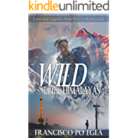WILD in the HIMALAYAS: Loves and tragedies from Paris to Kathmandu. (Travel)
