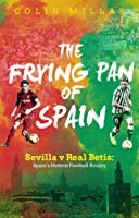 The Frying Pan Of Spain: Sevilla V Real Betis: