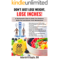 Don't Just Lose Weight, Lose Inches!: A Systematic Plan To Help You Reduce Body Fat and Boost Your Metabolism