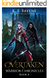 Overtaken (The Warrior Chronicles Book 6)