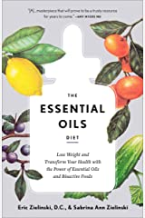 The Essential Oils Diet: Lose Weight and Transform Your Health with the Power of Essential Oils and Bioactive Foods Kindle Edition
