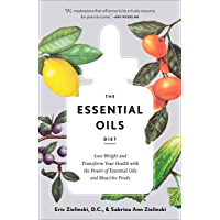 The Essential Oils Diet: Lose Weight and Transform Your Health with the Power of Essential Oils and Bioactive Foods…