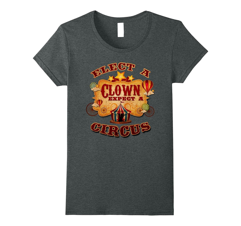 "Official ""ELECT A CLOWN EXPECT A CIRCUS"" Political T-shirt"