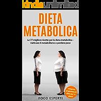 Dieta Metabolica: Le 77 migliore ricette per la dieta metabolica – riattivare il metabolismo e perdere peso compreso programma di dieta per 14 giorni