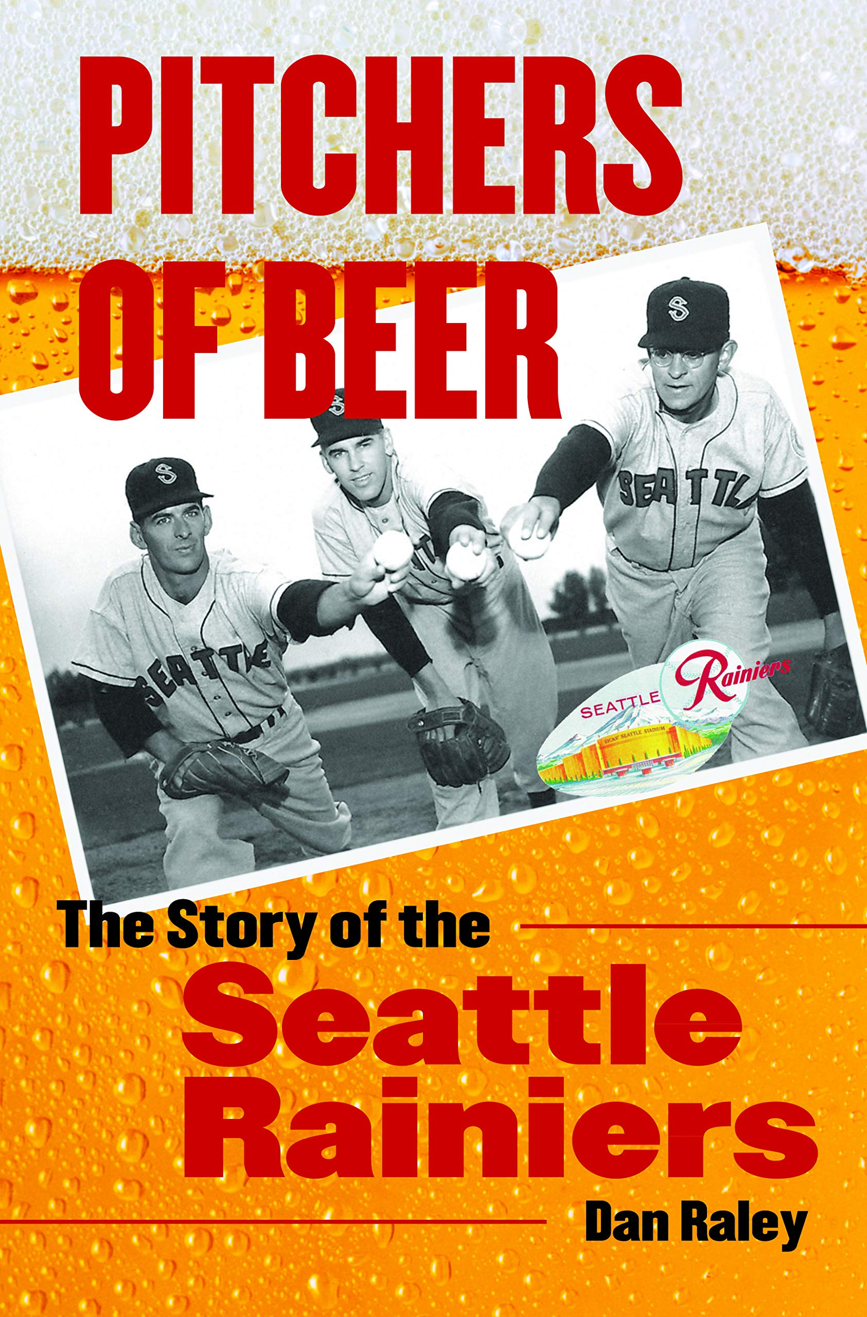Pitchers of Beer: The Story of the Seattle Rainiers: Amazon ...