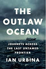 The Outlaw Ocean: Journeys Across the Last Untamed Frontier Kindle Edition
