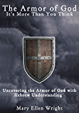 The Armor of God Is More Than You Think: Uncovering the Armor of God with Hebrew Understanding