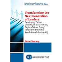 Transforming the Next Generation Leaders: Developing Future Leaders for a Disruptive, Digital-Driven Era of the Fourth Industrial Revolution (Industry 4.0) (English Edition)