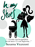 In my shoes: La mia vita in equilibrio tra un tacco 12 e un'inglesina