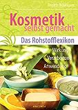 Kosmetik selbst gemacht - Das Rohstofflexikon: Wirkung, Verarbeitung, Anwendung (Anaconda Gesundheit und Wellness)