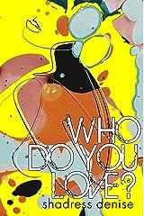 Who Do You Love? Kindle Edition