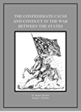 THE CONFEDERATE CAUSE AND CONDUCT IN THE WAR BETWEEN THE STATES, Annotated and Illustrated.