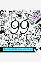 99 Stories I Could Tell: A Doodlebook To Help You Create Paperback