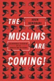 The Muslims are Coming! : Islamophobia, Extremism, and the Domestic War on Terror