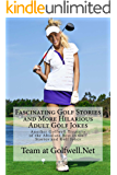 Fascinating Golf Stories and More Hilarious Adult Golf Jokes: Another Golfwell Treasury of the Absolute Best in Golf Stories, and Golf Jokes (Golfwell's Adult Joke Book Series 2)