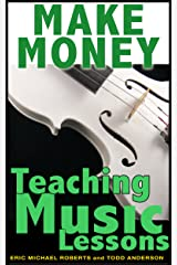 Make Money Teaching Music Lessons Even If You Are Not The Best Player On The Block Kindle Edition