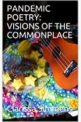PANDEMIC POETRY: VISIONS OF THE COMMONPLACE Kindle Edition