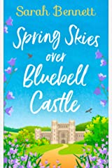 Spring Skies Over Bluebell Castle: A delightfully uplifting holiday read from bestseller Sarah Bennett! (Bluebell Castle, Book 1) Kindle Edition