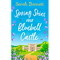 Spring Skies Over Bluebell Castle: the bestselling and delightfully uplifting holiday romance for 2019! (Bluebell Castle, Book 1)
