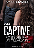 La captive - possédée par un milliardaire, Vol. 2 (La captive possédée par un milliardaire)
