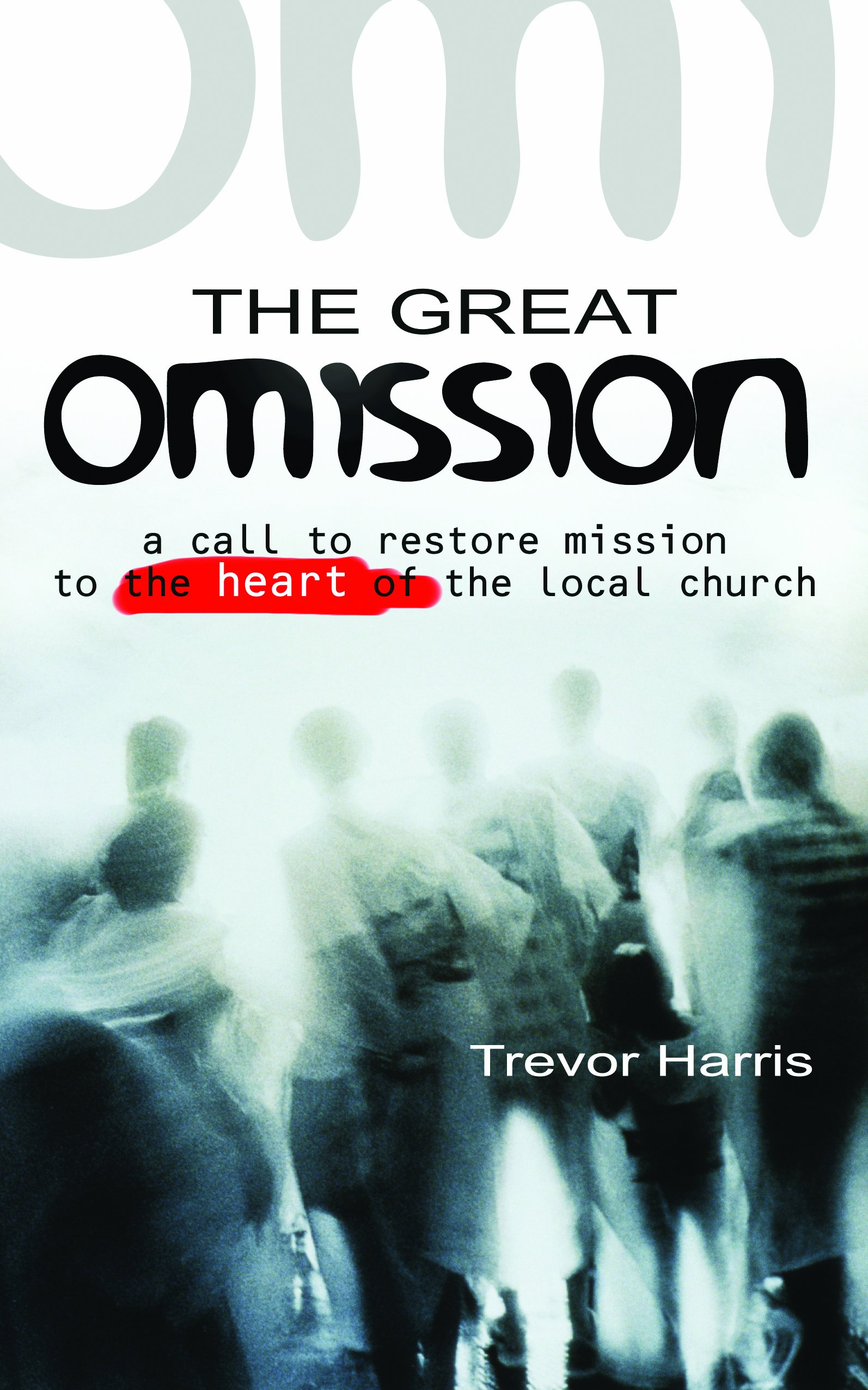 Download The Great Omission: A Call to Restore 'Mission' to the Heart of the Local Church pdf epub
