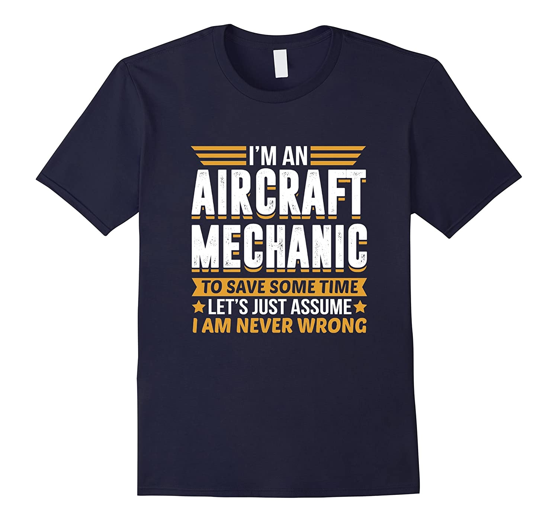 Aircraft Mechanic Im Never Wrong T-Shirt-TD