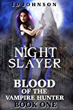 Night Slayer (Blood of the Vampire Hunter Book 1)