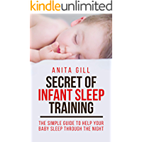 SECRET OF INFANT SLEEP TRAINING: THE SIMPLE GUIDE TO HELP YOUR BABY SLEEP THROUGH THE NIGHT