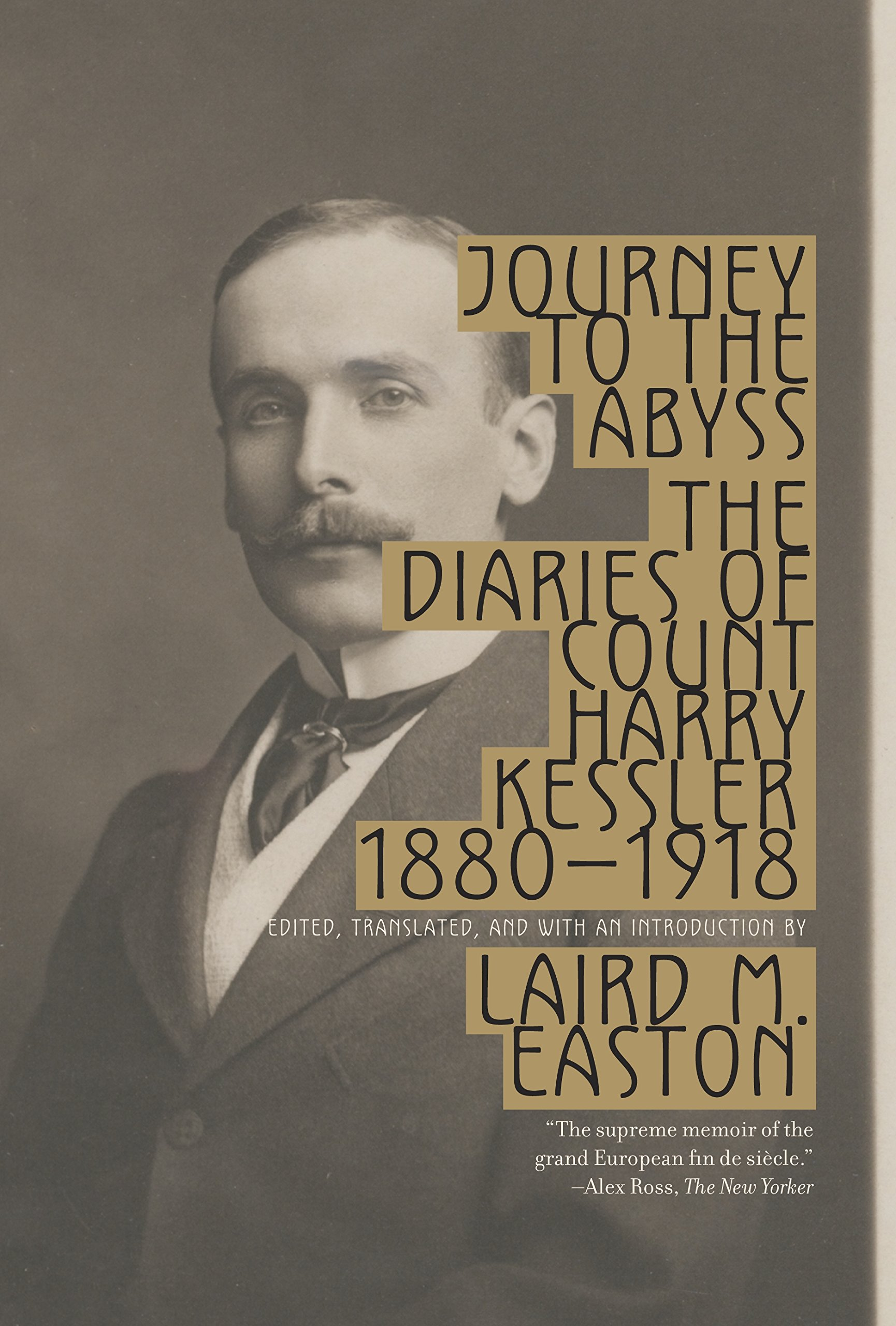Amazon journey to the abyss the diaries of count harry kessler amazon journey to the abyss the diaries of count harry kessler 1880 1918 9780307278432 harry kessler laird easton books fandeluxe Gallery