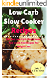 Low Carb Slow Cooker Recipes: The Top Low Carb Slow Cooker And Crockpot Recipes For Weight Loss (Low Carb Diet Cookbook Book 1)