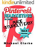 Pinterest Marketing in 2019 Made (Stupidly) Easy: How to Use Pinterest for Business Awesomeness (Punk Rock Marketing Collection Book 4)